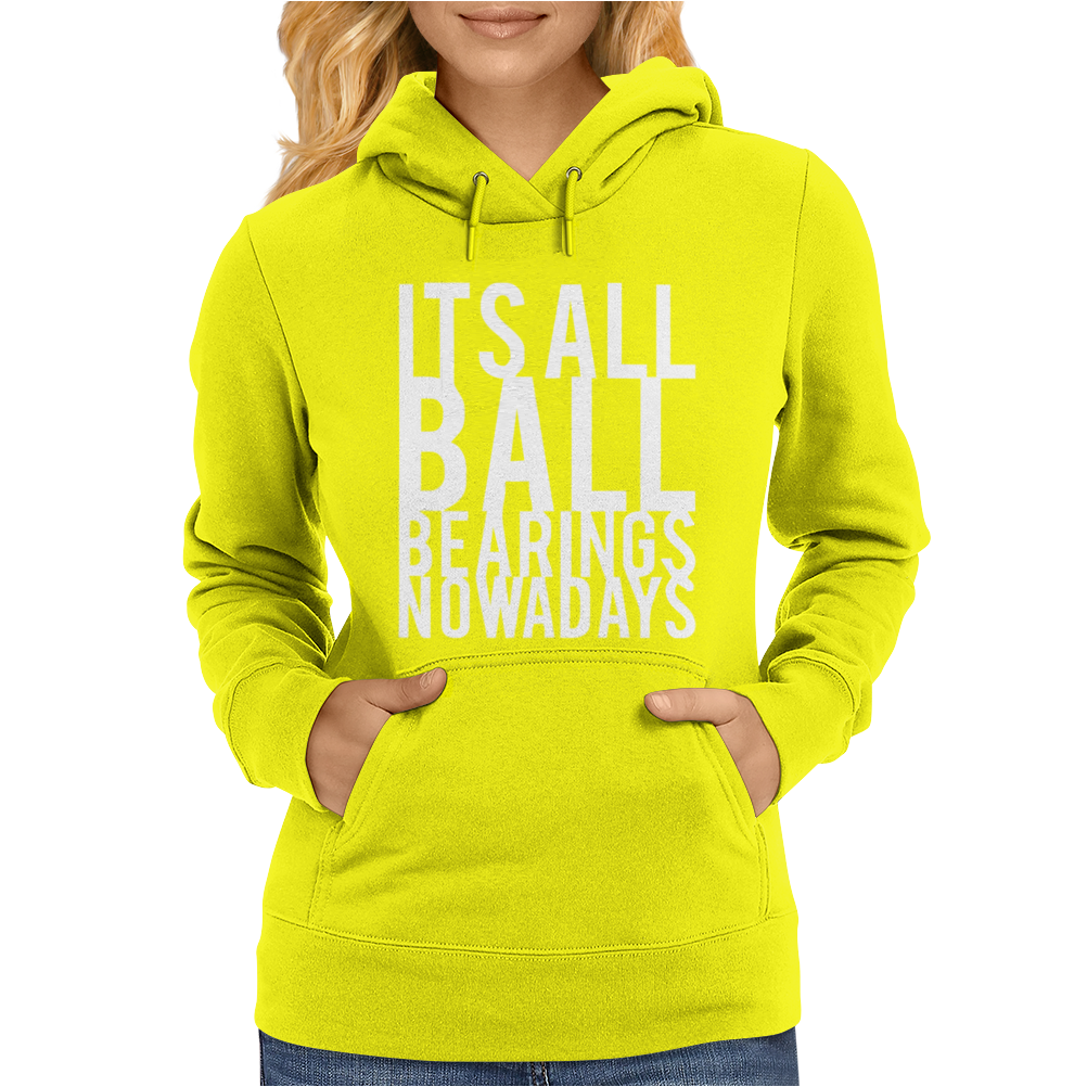 It's All Ball Bearings Nowadays Womens Hoodie