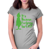 It's Because I'm Green, Isn't It Cute Christmas Womens Fitted T-Shirt