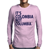 It's Colombia not Columbia Mens Long Sleeve T-Shirt