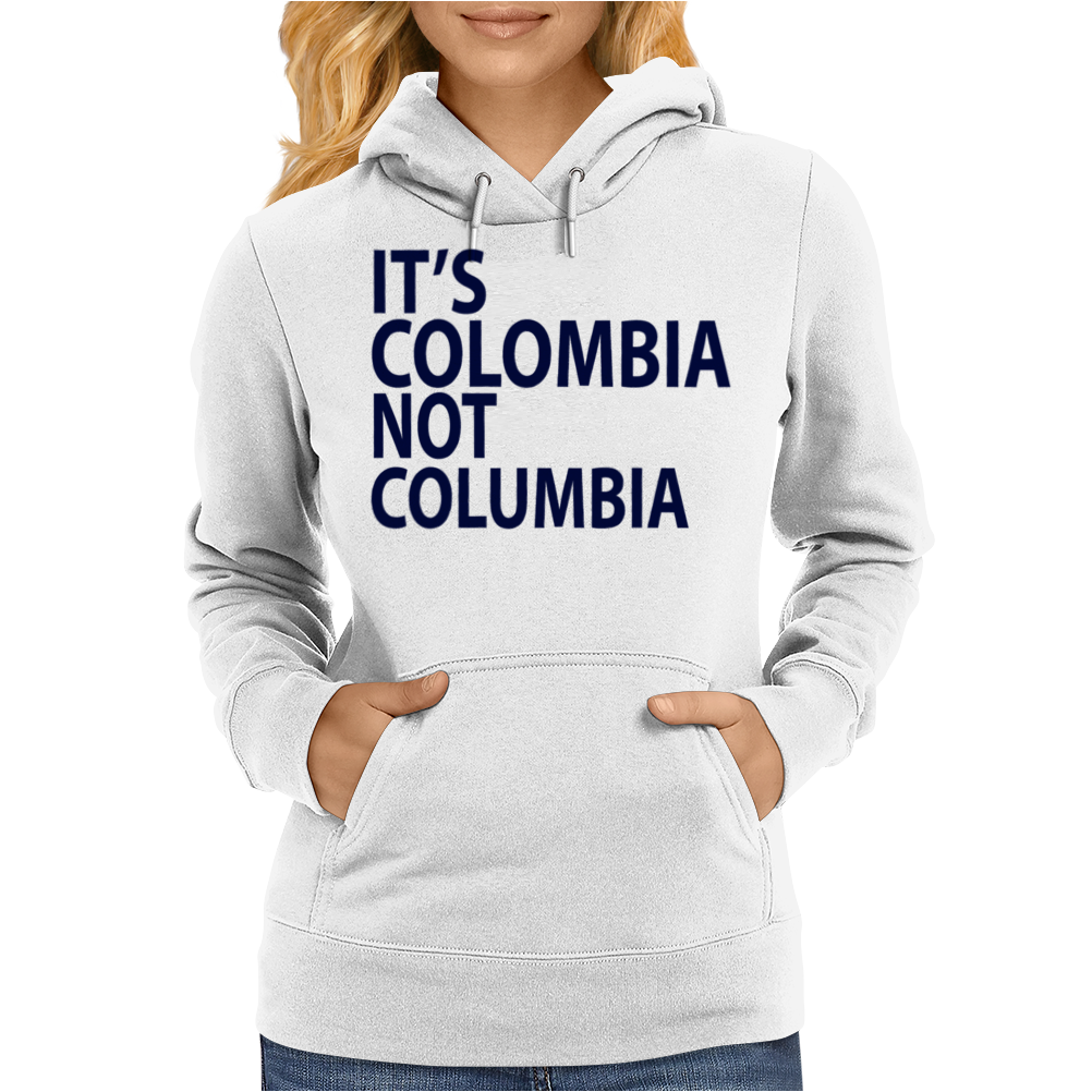 It's Colombia not Columbia Womens Hoodie