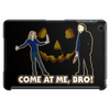 It's Halloween, Come At Me Bro! Tablet (horizontal)