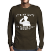 It's My Duty To Please That Booty Funny Mens Long Sleeve T-Shirt