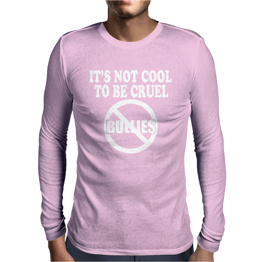 It's Not Cool To Be Cruel No Bullies Mens Long Sleeve T-Shirt