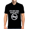 It's Not Cool To Be Cruel No Bullies Mens Polo