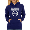 It's Not Cool To Be Cruel No Bullies Womens Hoodie