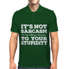 It's Not Sarcasm...To Your Stupidity Mens Polo