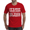 It's Not Sarcasm...To Your Stupidity Mens T-Shirt