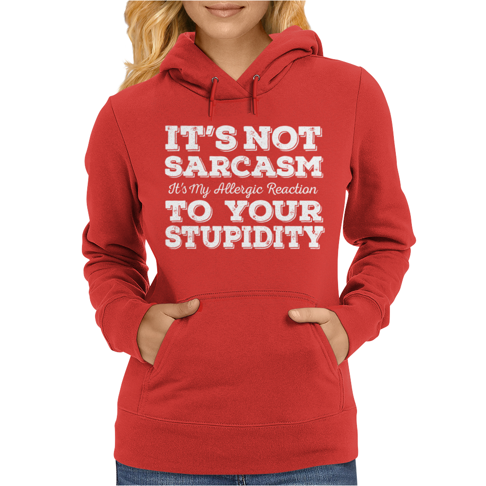 It's Not Sarcasm...To Your Stupidity Womens Hoodie