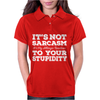 It's Not Sarcasm...To Your Stupidity Womens Polo
