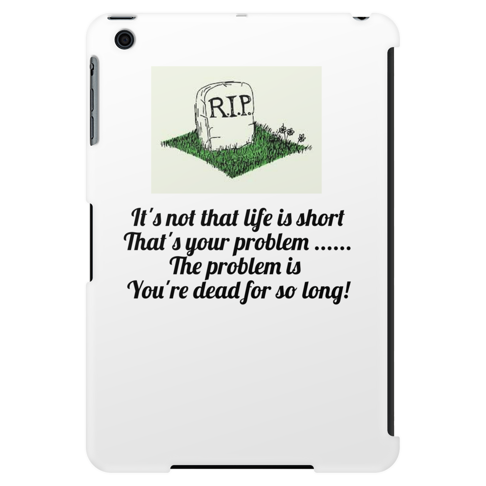 It's not that life is short that's the problem ,,The problem is that you're dead for so long ,, Tablet (vertical)