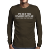 It's Ok If You Disagree With Me Mens Long Sleeve T-Shirt