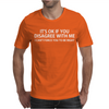 It's Ok If You Disagree With Me Mens T-Shirt