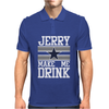 Jerry Makes Me Drink Mens Polo