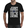 Jerry Makes Me Drink Mens T-Shirt