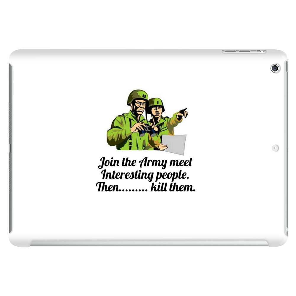 Join the Army meet interesting people   then ,,,,kill them Tablet (horizontal)