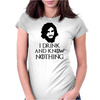 JON SNOW GAME OF THRONES TYRION LANNISTER DRINK AND KNOW THINGS Womens Fitted T-Shirt