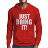 Just Bring It! Mens Hoodie