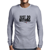 Just do nothing. Mens Long Sleeve T-Shirt