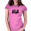 Just do nothing. Womens Fitted T-Shirt