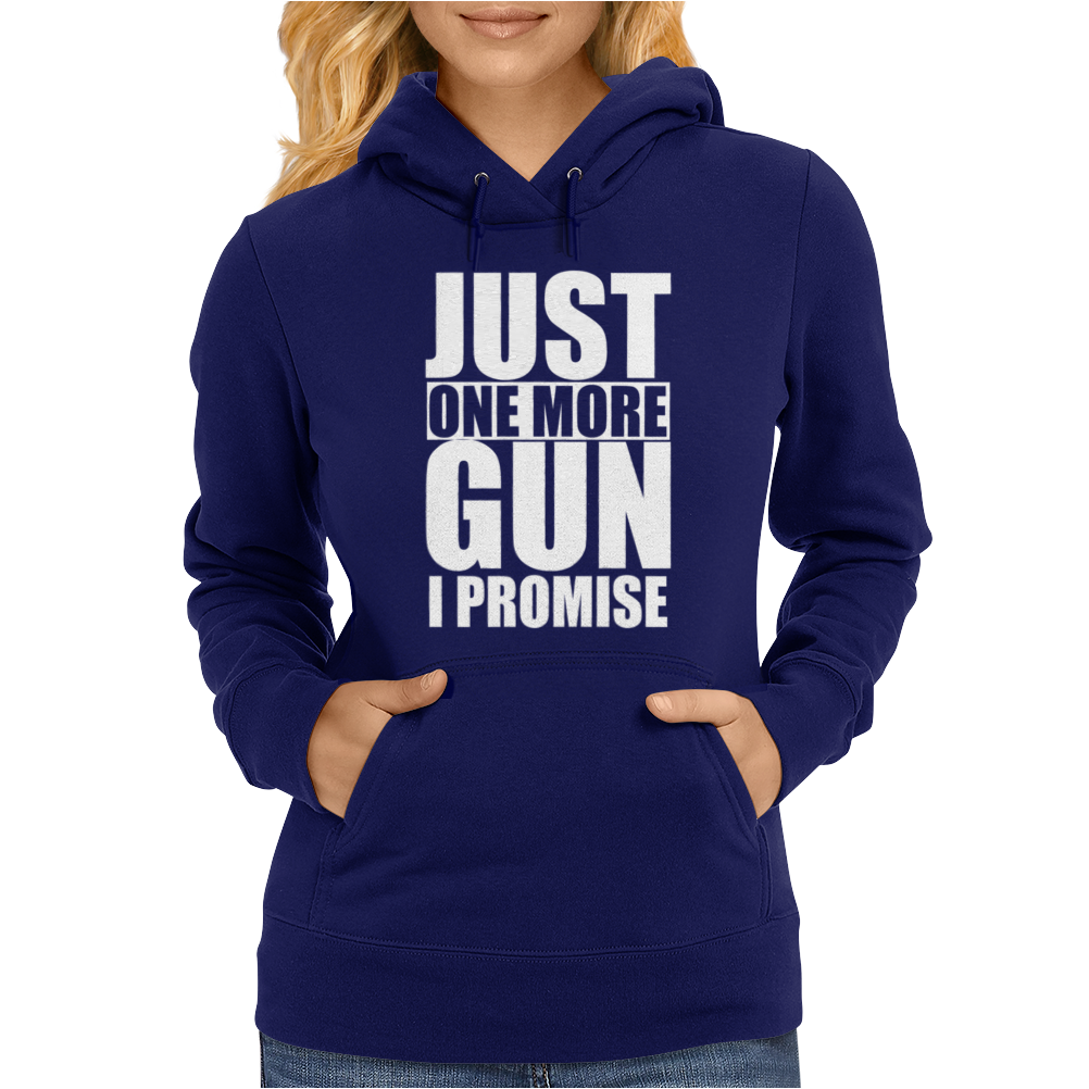 Just One More Gun I Promise Womens Hoodie