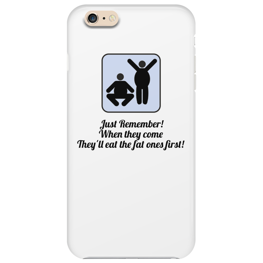 Just remember ! when they come  They'll eat the fat ones first! Phone Case