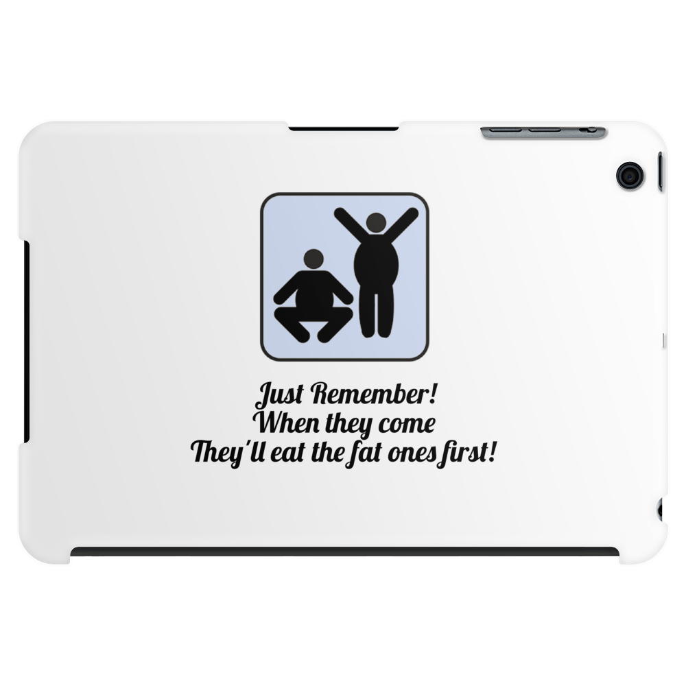 Just remember ! when they come  They'll eat the fat ones first! Tablet (horizontal)
