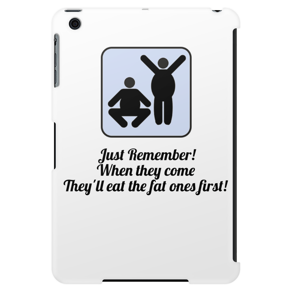 Just remember ! when they come  They'll eat the fat ones first! Tablet (vertical)