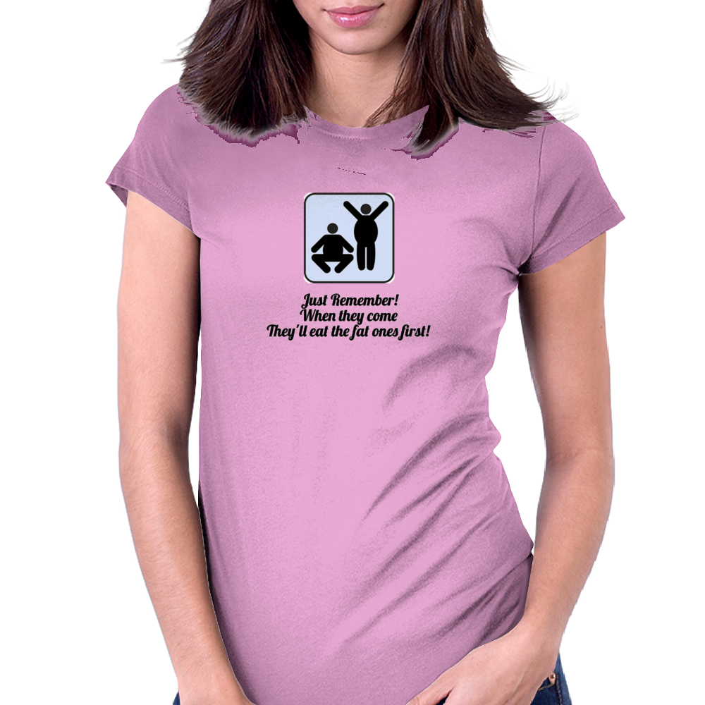 Just remember ! when they come  They'll eat the fat ones first! Womens Fitted T-Shirt