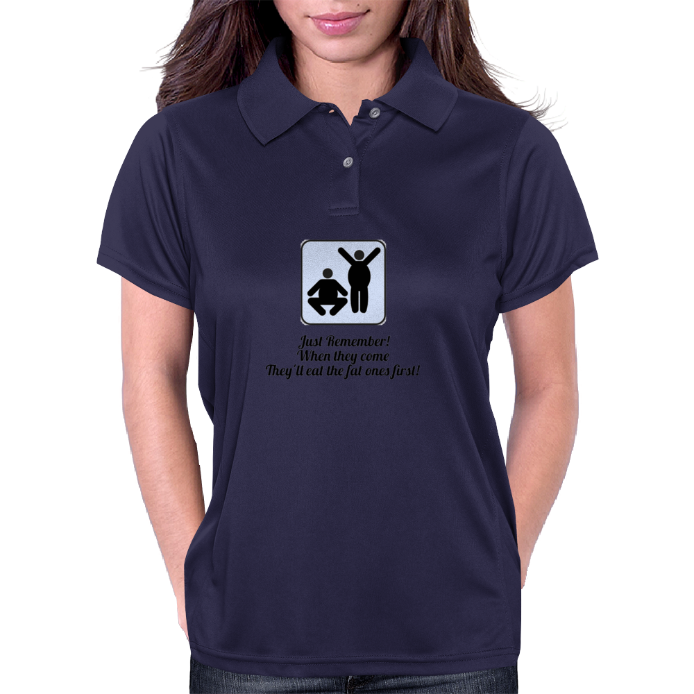 Just remember ! when they come  They'll eat the fat ones first! Womens Polo