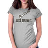 Just Screw It Funny DIY Womens Fitted T-Shirt