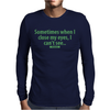 Just sometimes Mens Long Sleeve T-Shirt