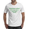Just sometimes Mens T-Shirt