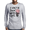 Karl Pilkington, I Cant Be Doin With This Mens Long Sleeve T-Shirt