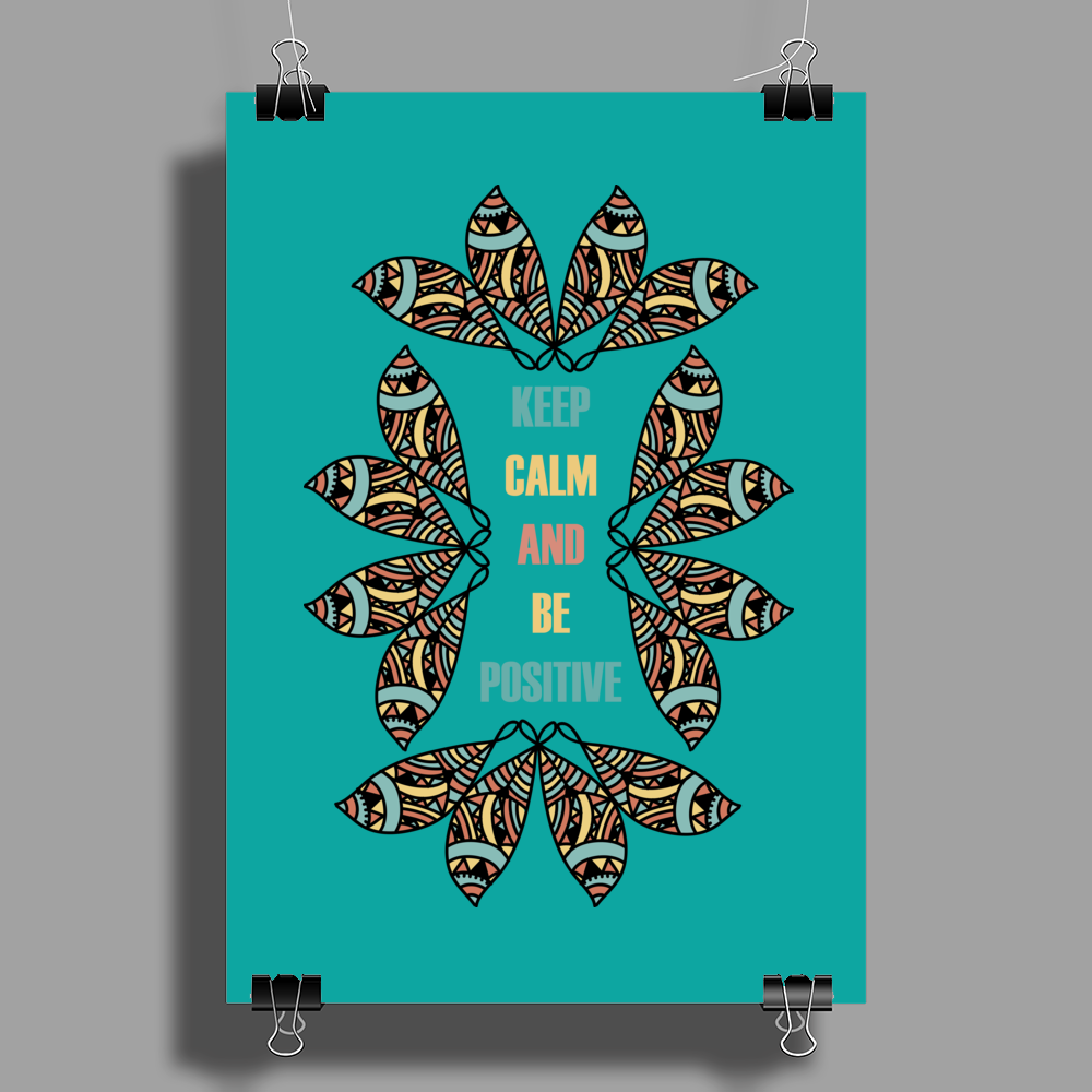 KEEP CALM AND BE POSITIVE Poster Print (Portrait)