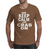 Keep Calm and CRAB ON Mens T-Shirt