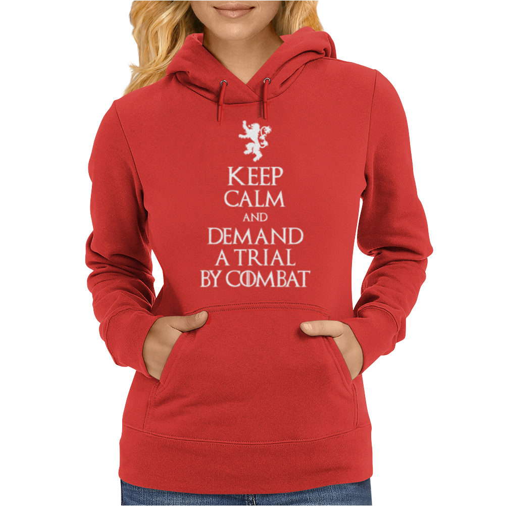 Keep Calm and Demand Trial By Combat Womens Hoodie