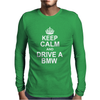 Keep Calm and Drive a BMW' X5 M3 M5 Funny Mens Long Sleeve T-Shirt