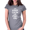 Keep Calm And Fish On Womens Fitted T-Shirt