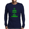 Keep Calm And Kill Zombies Mens Long Sleeve T-Shirt
