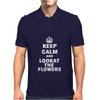 Keep Calm and Look At The Flowers Mens Polo