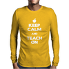Keep Calm and Teach On Mens Long Sleeve T-Shirt