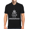 Keep Calm I Am The Bridesmaid Mens Polo