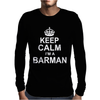 Keep Calm I'm a Barman Mens Long Sleeve T-Shirt