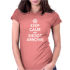 Keep Calm & Shoot Arrows Womens Fitted T-Shirt