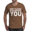 Keep Talking I'm Diagnosing Yout Mens T-Shirt