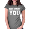 Keep Talking I'm Diagnosing Yout Womens Fitted T-Shirt