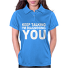 Keep Talking I'm Diagnosing Yout Womens Polo