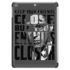 KEEP YOUR FRIENDS CLOSE Tablet