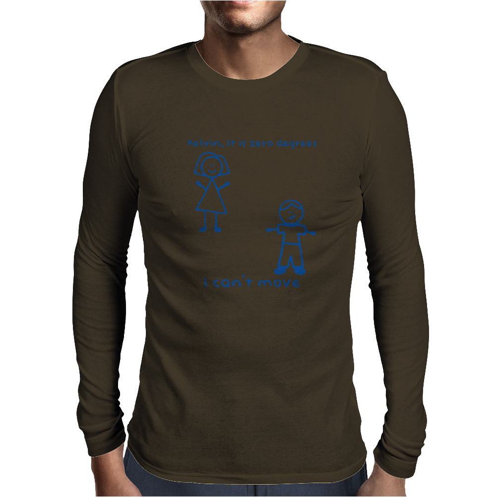 Kelvin, it is zero degrees. Mens Long Sleeve T-Shirt