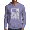 Kill Your Local Heroin Dealer Mens Hoodie